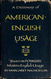 A dictionary of American-English usage, based on Fowler's Modern English usage by Nicholson, Margaret., Margaret Nicholson