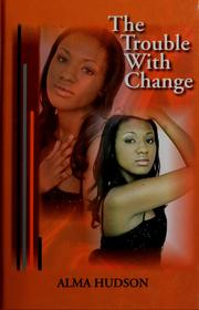 The trouble with change by Alma Hudson