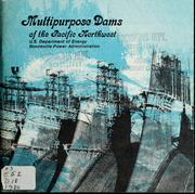 Multipurpose dams of the Pacific Northwest by United States. Bonneville Power Administration.