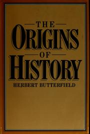 The origins of history by Butterfield, Herbert Sir, Herbert Butterfield