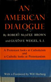 An American dialogue: a Protestant looks at Catholicism and a Catholic looks at Protestantism by Robert McAfee Brown