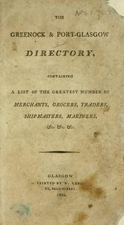 The Greenock &amp; Port-Glasgow directory, containing a list of the greatest number of merchants, grocers, traders, shipmasters, mariners, &amp;c by W. Hutcheson