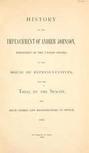 History of the impeachment of Andrew Johnson, President of the United States, by the House of Representatives, and his trial by the Senate for high crimes and misdemeanors in office, 1868 by Edmund G. Ross