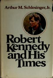 Robert Kennedy and his times by Arthur M. Schlesinger, Jr.