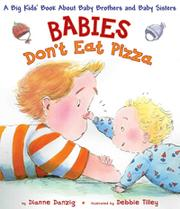 Babies Don&#39;t Eat Pizza - A Big Kids&#39; Book About Baby Brothers and Baby Sisters by Dianne Danzig
