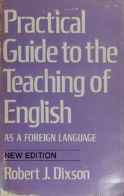 Practical guide to the teaching of English as a foreign language by Robert James Dixson