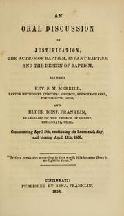 An oral discussion on justification, the action of baptism, infant baptism and the design of baptism, between -- . PDF