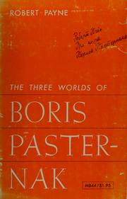 The three worlds of Boris Pasternak by Payne, Robert