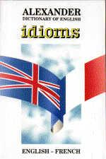 Alexander Dictionary of English Idioms by M. Harrison