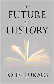 The Future of History by John Lukacs