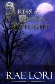 A Kiss of Ashen Twilight (Book 1 in the Ashen Twilight Series) by Rae Lori