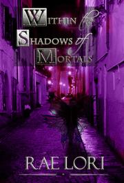 Within the Shadows of Mortals (Book 2 in the Ashen Twilight Series) by Rae Lori