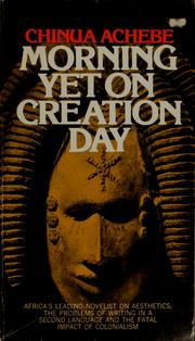 Morning yet on creation day by Chinua Achebe, Chinua Achebe