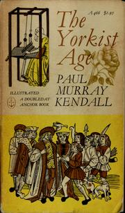 The Yorkist age by Paul Murray Kendall, Paul Murray Kendall