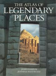 The atlas of legendary places by James Harpur, Jennifer Westwood