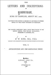 The Letters and Inscriptions of Hammurabi, King of Babylon, about B.C. 2200, to which are added a Series of Letters of other Kings of the First Dynasty of Babylon by Hammurabi King of Babylonia, Leonard William King