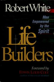 Cover of: Life Builders - Men Empowered by the Spirit by White, Robert