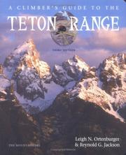 A climber&#39;s guide to the Teton Range by Leigh N. Ortenburger