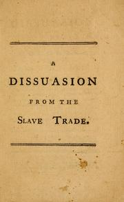A dissuasion to Great-Britain and the colonies, from the slave-trade to Africa by Swan, James