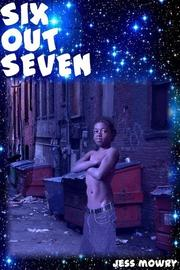 Six Out Seven by Jess Mowry