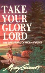 Cover of: Take Your Glory Lord  The Life Story of William Duma | Mary Garnett