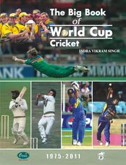The Big Book of World Cup Cricket - 1975-2011 by Indra Vikram Singh