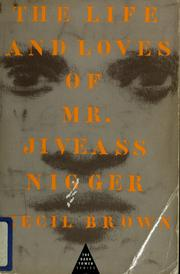 The life &amp; loves of Mr. Jiveass Nigger by Brown, Cecil