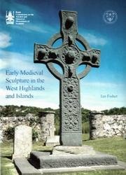Early Medieval sculpture in the West Highlands and Islands by Ian Fisher