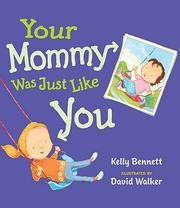 Cover of: Your mommy was just like you by Kelly Bennett