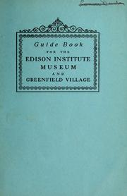 A guide book for the Edison Institute Museum and Greenfield Village by Henry Ford Museum and Greenfield Village.