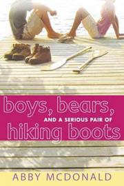 Cover of: Boys, bears, and a serious pair of hiking boots by Abby McDonald