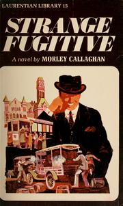 Strange fugitive by Morley Callaghan