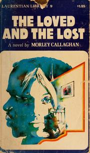 The loved and the lost by Morley Callaghan