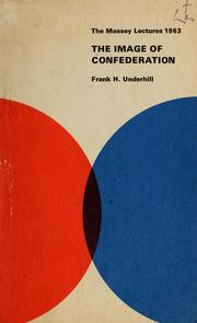 The image of confederation by Frank H. Underhill