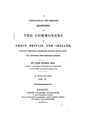 A Genealogical and Heraldic History of the Commoners of Great Britain and Ireland, Enjoying .. by John Burke