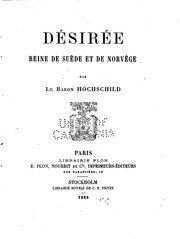 Dsire, reine de Sude et de Norvge by Hochschild, Karl Fredrik Lotarius friherre