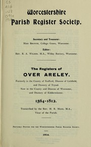 The registers of Over Areley, formerly in the Couanty of Stafford, Diocese of Lichfield, and Deanery of Trysul, now in the County and Diocese of Worcester, and Deanery of Kidderminster, 1564-1812 by Over Areley (England : Parish)