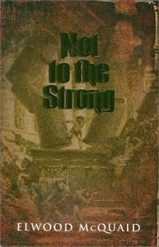 Not to the strong by Elwood McQuaid