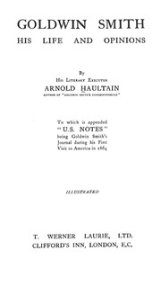 Goldwin Smith, his life and opinions by Arnold Haultain