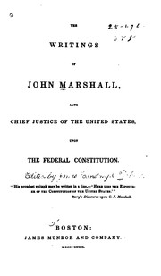 The writings of John Marshall, late chief justice of the United States, upon the federal Constitution by John Marshall