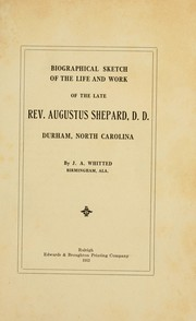 Cover of: Biographical sketch of the life and work of the late Rev. Augustus Shepard, D.D., Durham, North Carolina by J. A. Whitted
