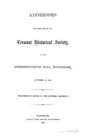 Addresses Delivered Before the Vermont Historical Society, in the Representatives Hall ...