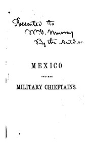 Cover of: Mexico and her military chieftains, from the revolution of Hidalgo to the present time. Comprising sketches of the lives of Hidalgo, Morelos, Iturbide, Santa Anna, Gomez, Farias, Bustamente, Paredes, Almonte, Arista, Alaman, Ampudia, Herrera, and De la Vega. by Fayette Robinson