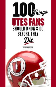100 things Utes fans should know & do before they die PDF