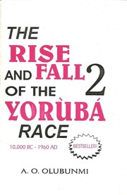 THE RISE AND FALL OF THE YORUBA RACE 2 by A. O. Olubunmi