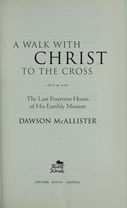 A walk with Christ to the cross by Dawson McAllister
