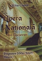 Cover of: Opera Nationala din Bucuresti. Stagiunea 2004/2005. Volumul I by