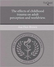 The effects of childhood trauma on adult perception and worldview by Asa Don Brown