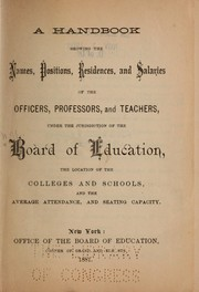 A handbook showing the names, positions, residences, and salaries of the officers, professors, and teachers under the jurisdiction of the Board of education by New York (N.Y.). Board of Education