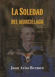 La soledad del murcilago by Juan Arias Bermeo